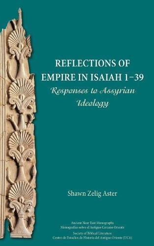 Reflections of Empire in Isaiah 1-39: Responses to Assyrian Ideology (Ancient Near East Monographs 19)