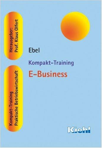 Kompakt-Training E-Business Broschiert – 6. Februar 2007 Bernd Ebel NWB Verlag 3470545219 Betriebswirtschaft