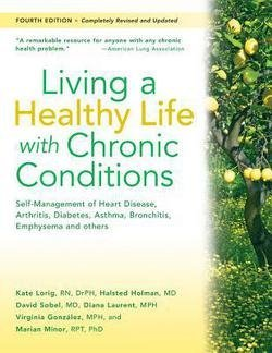 Kate Lorig: Living a Healthy Life with Chronic Conditions : Self-Management of Heart Disease, Arthritis, Diabetes, Depression, Asthma, Bronchitis, Emphysema and Ot (Paperback); 2012 Edition