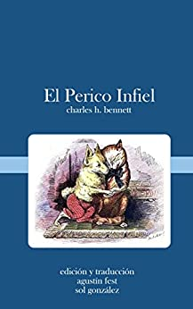 El perico infiel (Ilustrado): Una fábula de amor de [Bennett, Charles H.]