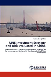 MNE Investment Strategy and Risk Evaluated in China: The Joint Effects of MNE's Diversification Strategy on Performance and Systematic Risk Evaluated in China Investment