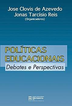 Políticas Educacionais: Debates e Perspectivas por [Clovis de Azevedo, Jose, Tarcísio Reis, Jonas ]