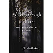 walking through the forest: love, loss and other tall trees