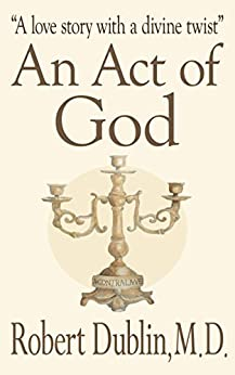 An Act of God: A love story with a divine twist by [Dublin, Robert]