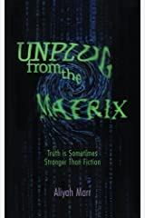 Unplug From the Matrix: Truth is Sometimes Stranger Than Fiction by Aliyah Marr (2014-09-05) Paperback