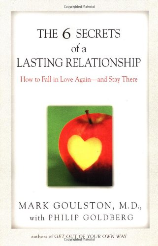 The 6 Secrets of a Lasting Relationship: How to Fall in Love Again-and Stay There