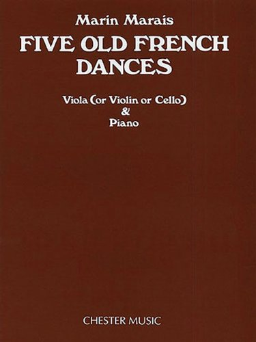 Dance Arrangements - MARAIS  FIVE OLD FRENCH      DANCES  VIOLA (OR VIOLIN OR  CELLO) AND PIANO