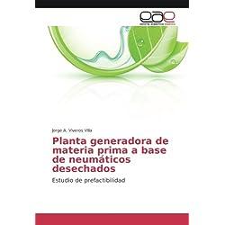 Planta generadora de materia prima a base de neumáticos desechados: Estudio de prefactibilidad (Spanish Edition)