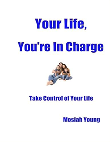 Your Life, You're In Charge: Take Control of Your Life