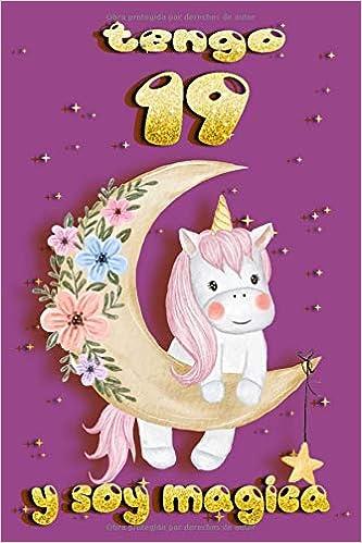 tengo 19 años y soy magica: Cuaderno De Unicornio Rosa Diario Regalo De Cumpleaños Niñas(Español) Tapa blanda – 19 abril 2020