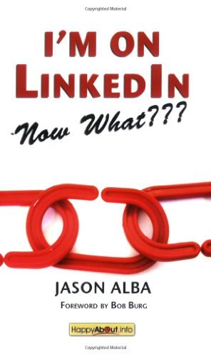 I'm on LinkedIn--Now What???: A Guide to Getting the Most OUT of LinkedIn:2nd (Second) edition