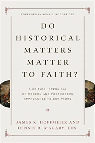 Do historical matters matter to faith a critical appraisal of a critical appraisal of modern and postmodern approaches to scripture darrell l bock james k hoffmeier dennis r magary 9781433525711 amazon fandeluxe Image collections