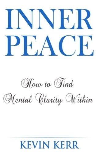Inner Peace: How to Find Mental Clarity Within. (Love, Joy, Peace, Self Realization, Spirituality, Oneness, Allness)