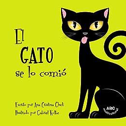 El gato se lo comió: La historia de un gato travieso con una sorpresa muy