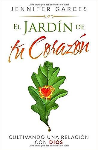 El Jardín de tu Corazón: Cultivando una Relacion con DIOS: Amazon.es: Garces, Jennifer: Libros