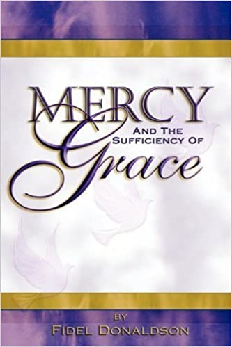 Book Mercy and The Sufficiency of Grace by Fidel M Donaldson (2007-05-22)