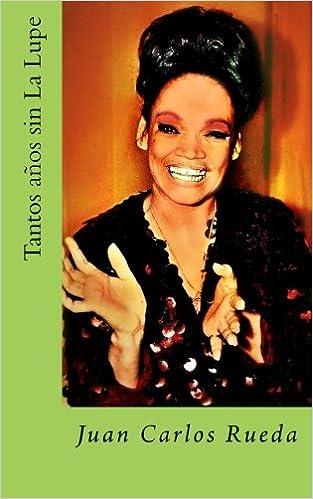 Tantos años sin la Lupe (Spanish Edition): Juan Carlos Rueda: 9781491035399: Amazon.com: Books