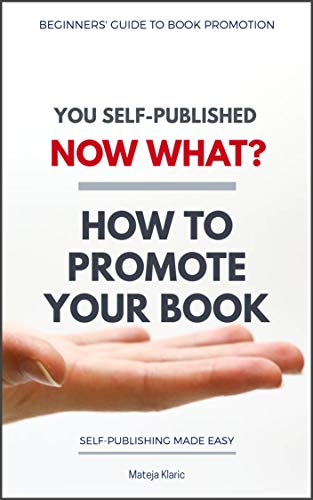 Attention Authors: Pre-order now to save 86%! You Self-Published, Now What? How to Promote Your Book  by Mateja Klaric