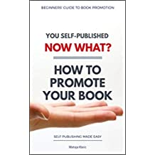 You Self-Published, Now What? How to Promote Your Book (Self-Publishing Made Easy 2)