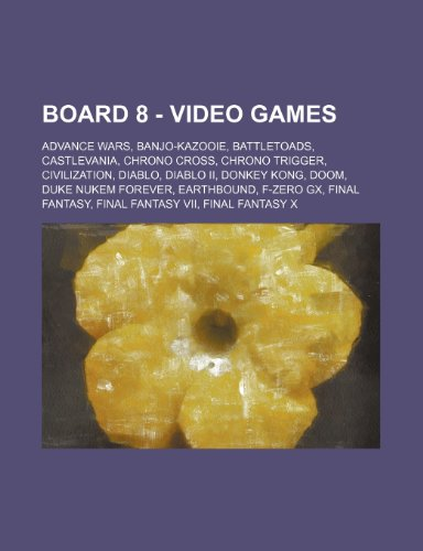 Board 8 - Video Games: Advance Wars, Banjo-Kazooie, Battletoads, Castlevania, Chrono Cross, Chrono Trigger, Civilization, Diablo, Diablo II, Donkey ... Fantasy, Final Fantasy VII, Final Fantasy X