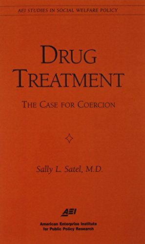 Drug Treatment: The Case for Coercion (Aei Studies in Social Welfare Policy)