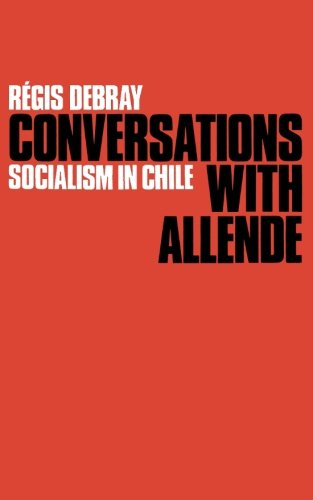 Conversations with Allende: Socialism in Chile