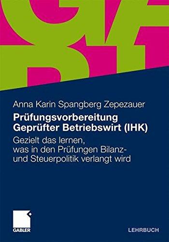 Prüfungsvorbereitung Geprüfter Betriebswirt (IHK): Gezielt das lernen, was in den Prüfungen Bilanz- und Steuerpolitik verlangt wird (German Edition)