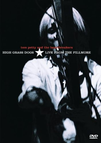 Tom Petty and the Heartbreakers - High Grass Dogs: Live from the Fillmore