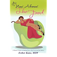 It's Not about the Food: A Woman's Guide to Making Peace with Food and Our Bodies