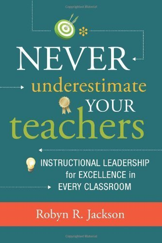 Never Underestimate Your Teachers: Instructional Leadership for Excellence in Every Classroom by Robyn R. Jackson (2013-05-10)