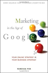 Marketing in the Age of Google: Your Online Strategy IS Your Business Strategy by Vanessa Fox (2010-05-03)