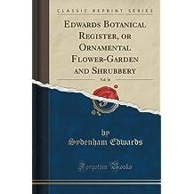 Edwards Botanical Register, or Ornamental Flower-Garden and Shrubbery, Vol. 16 (Classic Reprint)