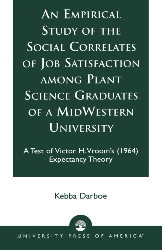 An Empirical Study of the Social Correlates of Job Satisfaction among Plant Science Graduates of a Mid-Western University: A Test of Victor H. Vroom's (1964) Expectancy Theory
