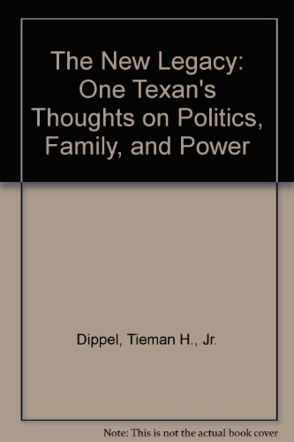 The New Legacy: One Texan's Thoughts on Politics, Family, and Power