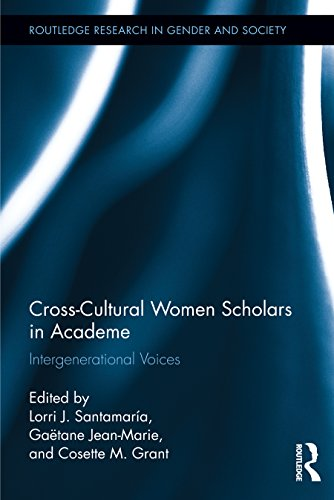 Download Cross-Cultural Women Scholars in Academe: Intergenerational Voices (Routledge Research in Gender and Society) Pdf