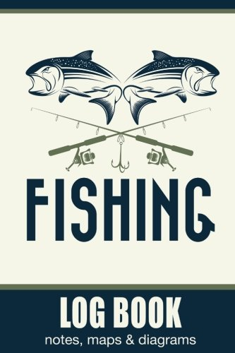 - Fishing Log Book, Notes, Maps & Diagrams: 100 Page Fishing Log Book, Fishing Diary / Journal, Fishermans Log Diary, Anglers Log Journal