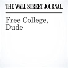 Free College, Dude Other by  The Wall Street Journal Narrated by Alexander Quincy