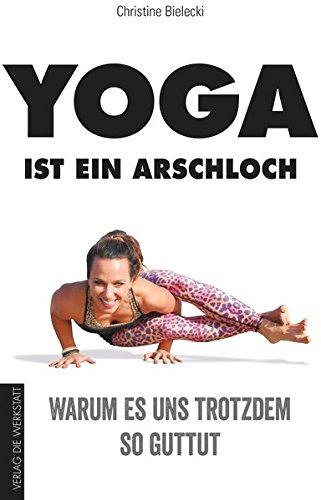 yoga-ist-ein-arschloch-warum-es-uns-trotzdem-so-guttut