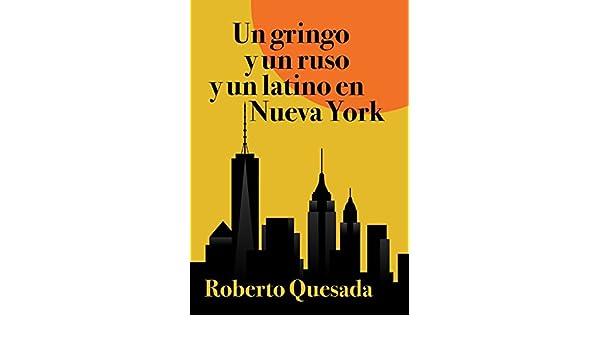 Amazon.com: Un gringo y un ruso y un latino en Nueva York (Spanish Edition) eBook: Roberto Quesada: Kindle Store