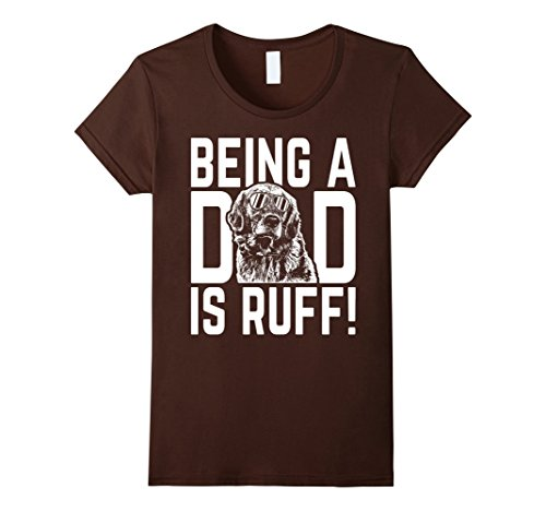 Womens Being a Dad is Ruff Golden Retriever Pup Dad T-Shi...