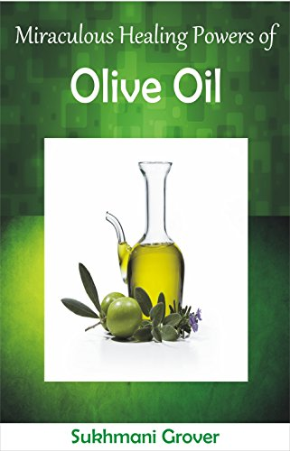 Olive Oil : Miraculous Healing Powers of Olive Oil: Olive Oil Benefits for Hair, Skin, Diabetes Control, Heart, Cholestrol, Cancer,Face,Teeth,Digestion. - All Your Questions Answered Book 4