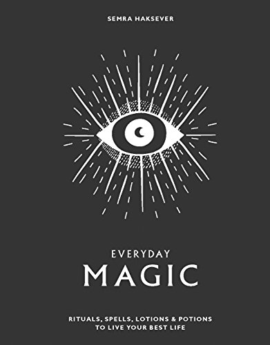 Everyday Magic: Rituals, Spells and Potions to Live Your Best Life - Everyday Moon Magic