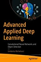 Advanced Applied Deep Learning: Convolutional Neural Networks and Object Detection Front Cover