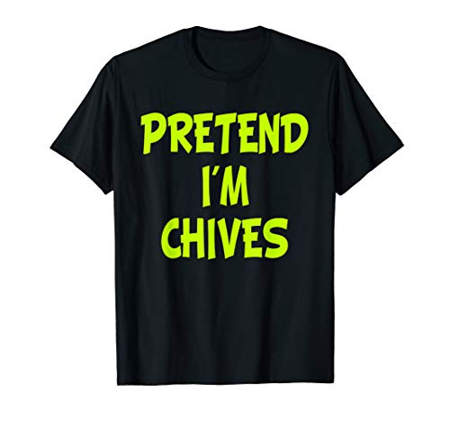 Pretend I'm Chives Funny Halloween Party Costume Gift T-Shirt