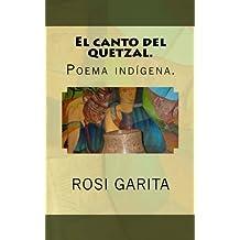 El canto del Quetzal.: Poema indígena.