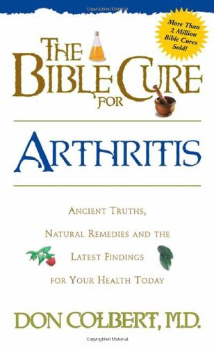 The Bible Cure for Arthritis: Ancient Truths, Natural Remedies and the Latest Findings for Your Health Today (Fitness and Health) Paperback – August 19, 1999 Don Colbert MD Siloam 0884196496 Healthy Living
