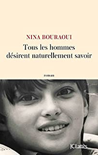 Tous les hommes désirent naturellement savoir, Bouraoui, Nina