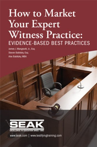 How to Market Your Expert Witness Practice: EVIDENCE-BASED BEST PRACTICES