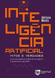 Inteligência Artificial - Mitos e verdades; As reais oportunidades de criação de valor nos negócios e os impac