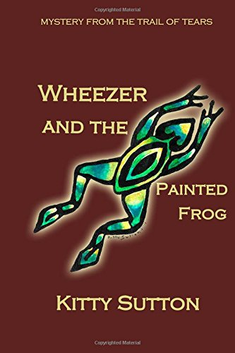 Wheezer and the Painted Frog (Special Edition) (Mysteries From the Trail of Tears) (Volume 1) ebook